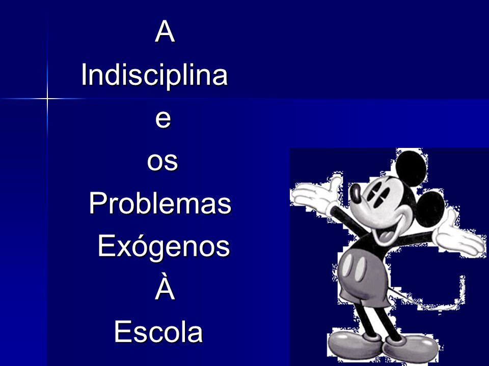 A Indisciplina e os Problemas Exógenos À Escola