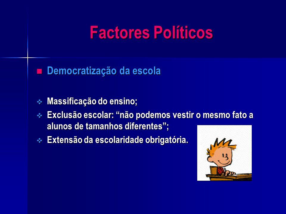 Factores Políticos Democratização da escola Massificação do ensino;
