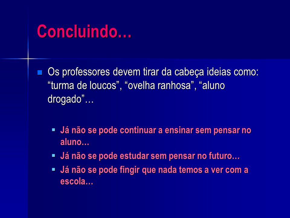 Concluindo… Os professores devem tirar da cabeça ideias como: turma de loucos , ovelha ranhosa , aluno drogado …