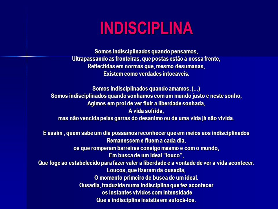 INDISCIPLINA Somos indisciplinados quando pensamos,