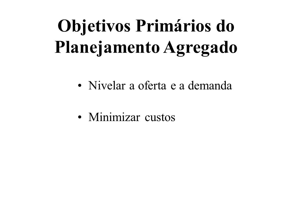Objetivos Primários do Planejamento Agregado