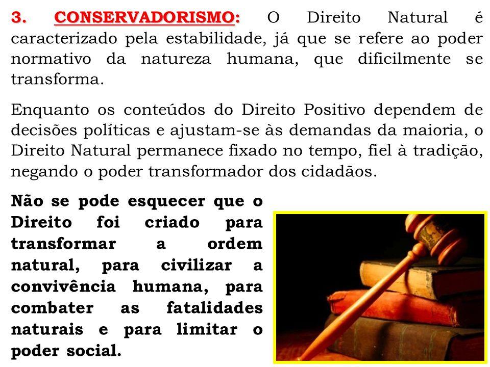 3. CONSERVADORISMO: O Direito Natural é caracterizado pela estabilidade, já que se refere ao poder normativo da natureza humana, que dificilmente se transforma.