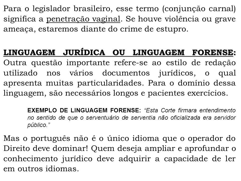 Para o legislador brasileiro, esse termo (conjunção carnal) significa a penetração vaginal. Se houve violência ou grave ameaça, estaremos diante do crime de estupro.