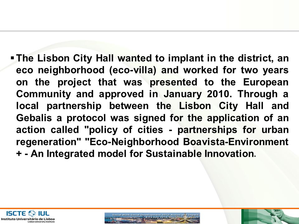 The Lisbon City Hall wanted to implant in the district, an eco neighborhood (eco-villa) and worked for two years on the project that was presented to the European Community and approved in January 2010.