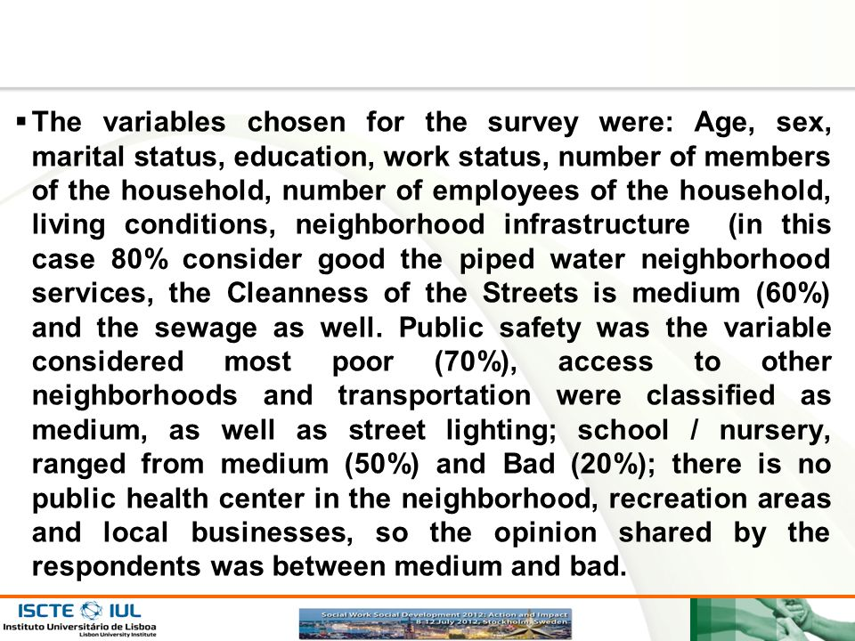 The variables chosen for the survey were: Age, sex, marital status, education, work status, number of members of the household, number of employees of the household, living conditions, neighborhood infrastructure (in this case 80% consider good the piped water neighborhood services, the Cleanness of the Streets is medium (60%) and the sewage as well.