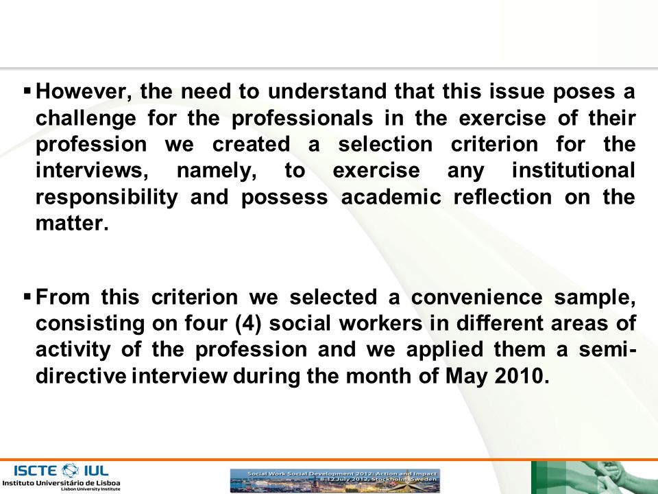However, the need to understand that this issue poses a challenge for the professionals in the exercise of their profession we created a selection criterion for the interviews, namely, to exercise any institutional responsibility and possess academic reflection on the matter.