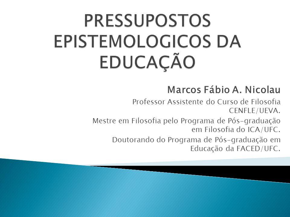 PRESSUPOSTOS EPISTEMOLOGICOS DA EDUCAÇÃO