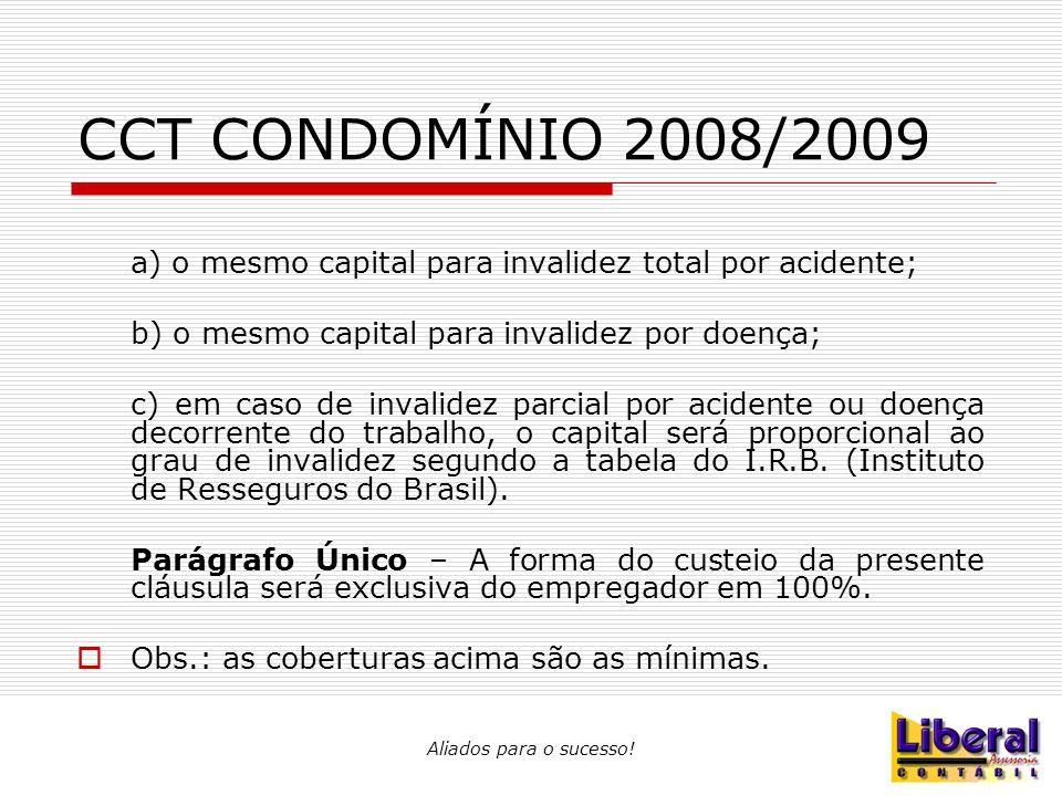 CCT CONDOMÍNIO 2008/2009 a) o mesmo capital para invalidez total por acidente; b) o mesmo capital para invalidez por doença;