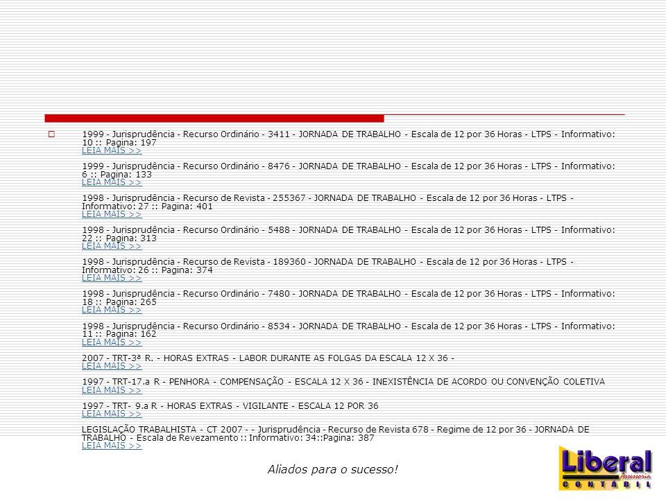 1999 - Jurisprudência - Recurso Ordinário - 3411 - JORNADA DE TRABALHO - Escala de 12 por 36 Horas - LTPS - Informativo: 10 :: Pagina: 197 LEIA MAIS >> 1999 - Jurisprudência - Recurso Ordinário - 8476 - JORNADA DE TRABALHO - Escala de 12 por 36 Horas - LTPS - Informativo: 6 :: Pagina: 133 LEIA MAIS >> 1998 - Jurisprudência - Recurso de Revista - 255367 - JORNADA DE TRABALHO - Escala de 12 por 36 Horas - LTPS - Informativo: 27 :: Pagina: 401 LEIA MAIS >> 1998 - Jurisprudência - Recurso Ordinário - 5488 - JORNADA DE TRABALHO - Escala de 12 por 36 Horas - LTPS - Informativo: 22 :: Pagina: 313 LEIA MAIS >> 1998 - Jurisprudência - Recurso de Revista - 189360 - JORNADA DE TRABALHO - Escala de 12 por 36 Horas - LTPS - Informativo: 26 :: Pagina: 374 LEIA MAIS >> 1998 - Jurisprudência - Recurso Ordinário - 7480 - JORNADA DE TRABALHO - Escala de 12 por 36 Horas - LTPS - Informativo: 18 :: Pagina: 265 LEIA MAIS >> 1998 - Jurisprudência - Recurso Ordinário - 8534 - JORNADA DE TRABALHO - Escala de 12 por 36 Horas - LTPS - Informativo: 11 :: Pagina: 162 LEIA MAIS >> 2007 - TRT-3ª R.