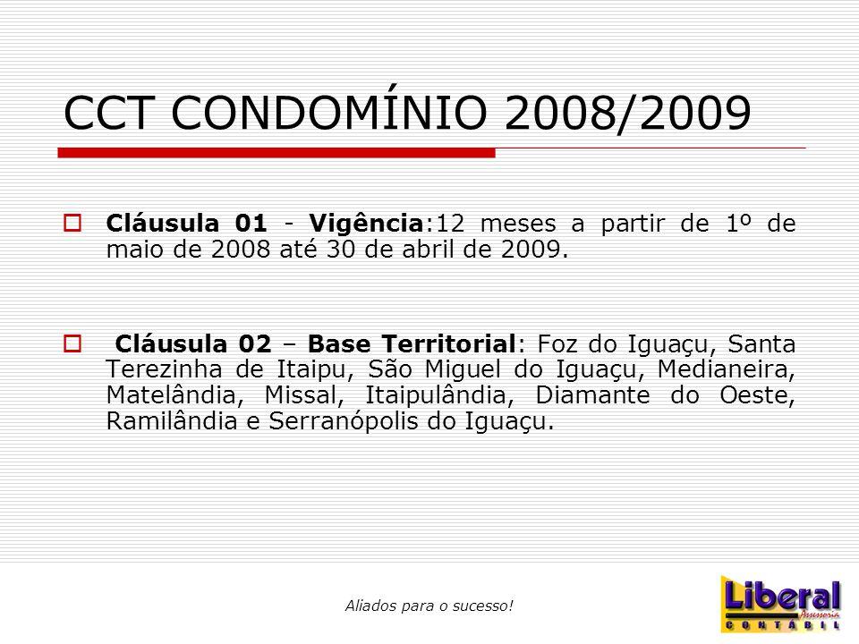 CCT CONDOMÍNIO 2008/2009 Cláusula 01 - Vigência:12 meses a partir de 1º de maio de 2008 até 30 de abril de 2009.