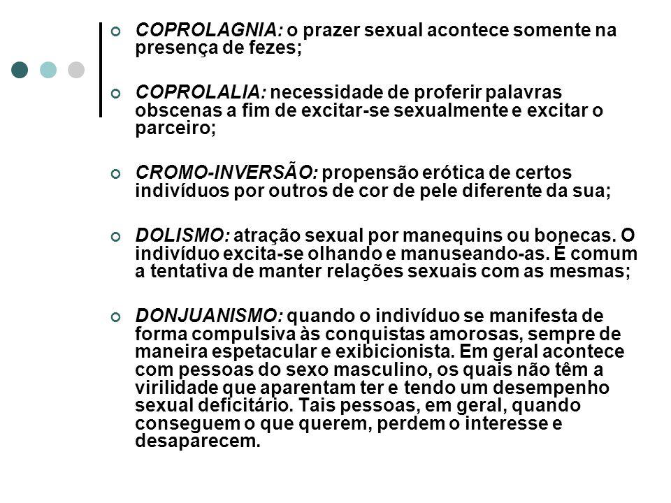COPROLAGNIA: o prazer sexual acontece somente na presença de fezes;