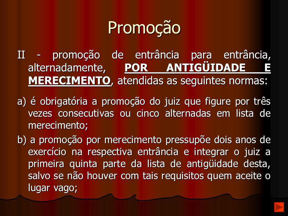 Promoção II - promoção de entrância para entrância, alternadamente, POR ANTIGÜIDADE E MERECIMENTO, atendidas as seguintes normas: