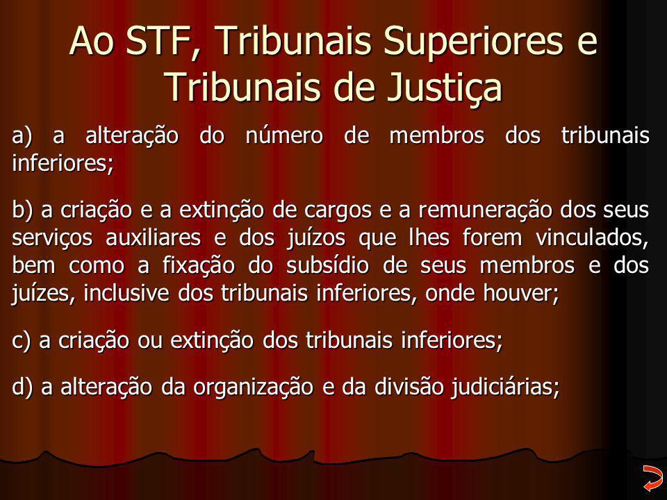Ao STF, Tribunais Superiores e Tribunais de Justiça