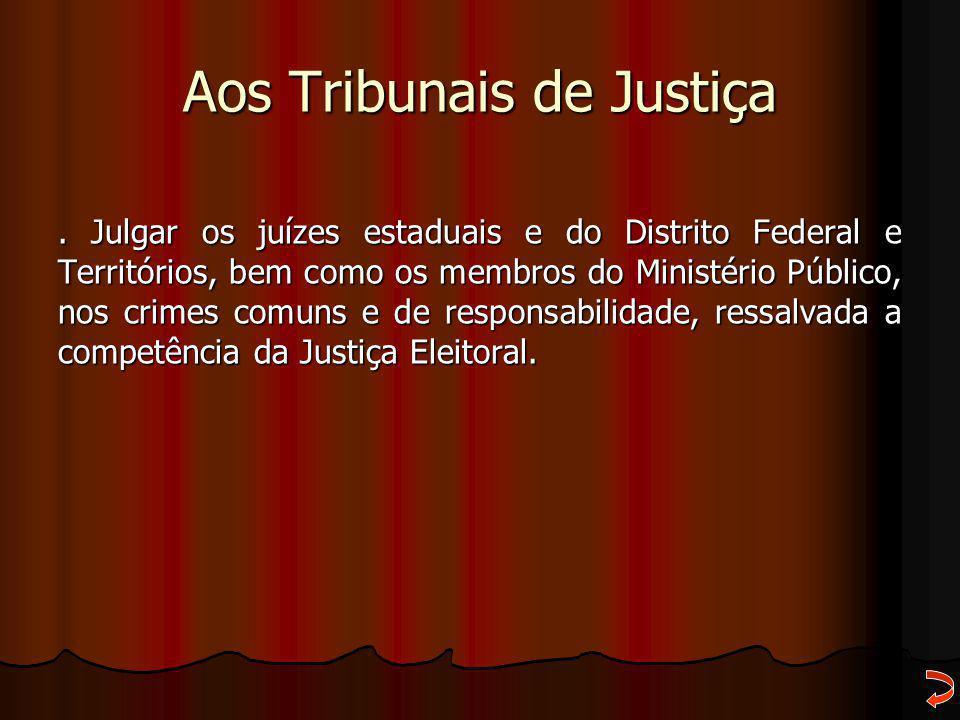 Aos Tribunais de Justiça