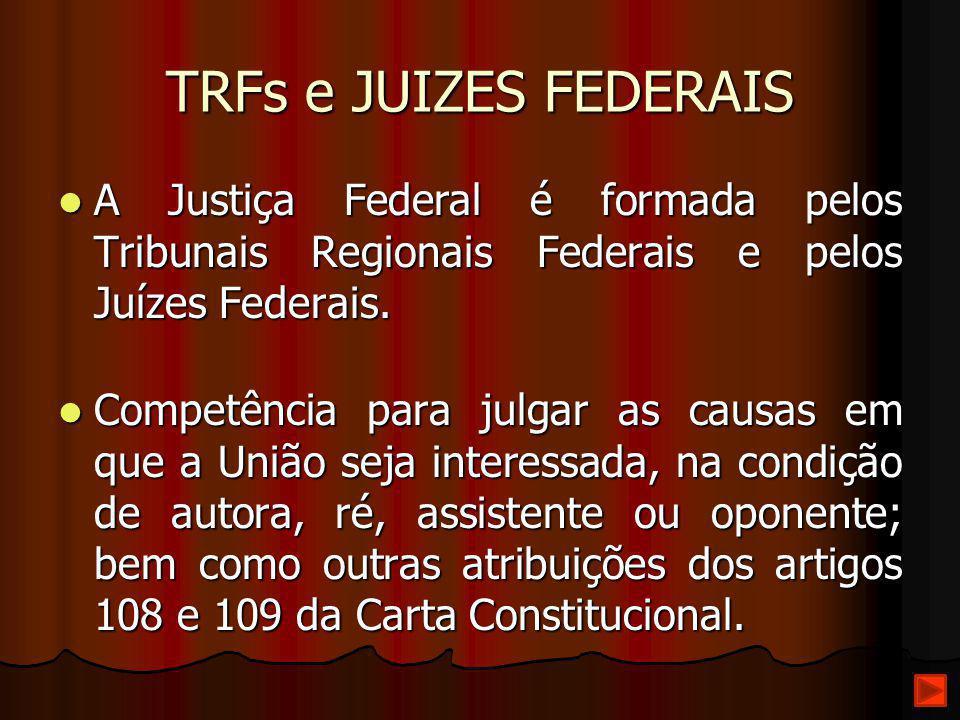 TRFs e JUIZES FEDERAIS A Justiça Federal é formada pelos Tribunais Regionais Federais e pelos Juízes Federais.