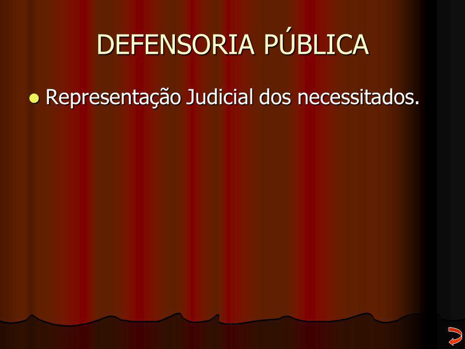 DEFENSORIA PÚBLICA Representação Judicial dos necessitados.