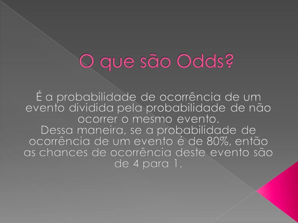 O que são Odds É a probabilidade de ocorrência de um evento dividida pela probabilidade de não ocorrer o mesmo evento.