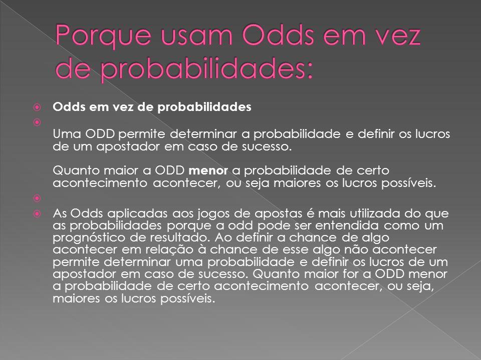 Porque usam Odds em vez de probabilidades: