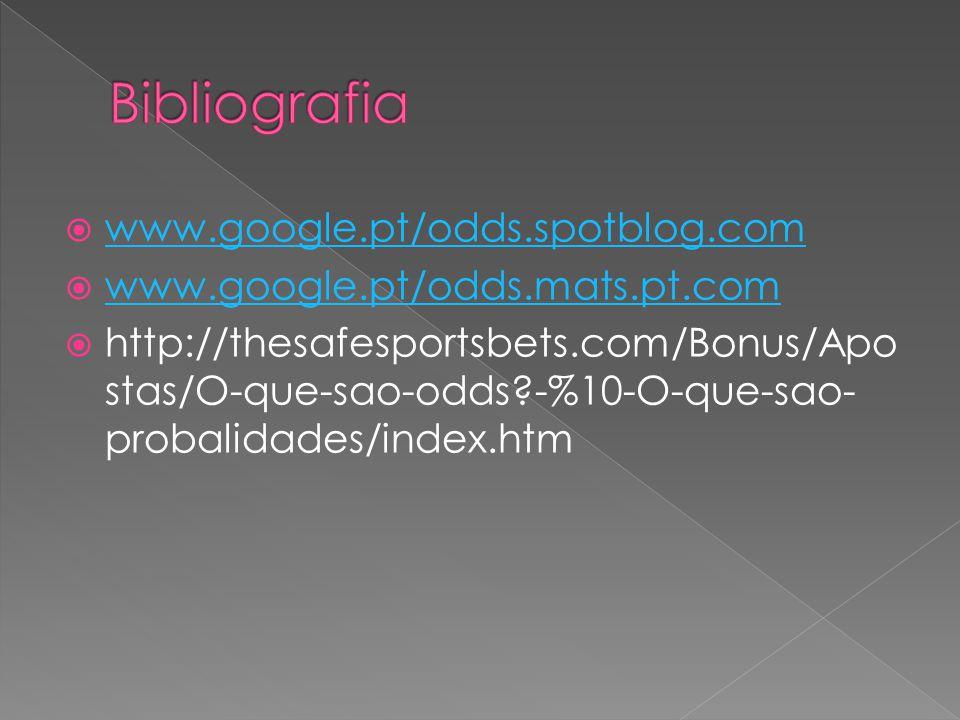 Bibliografia www.google.pt/odds.spotblog.com