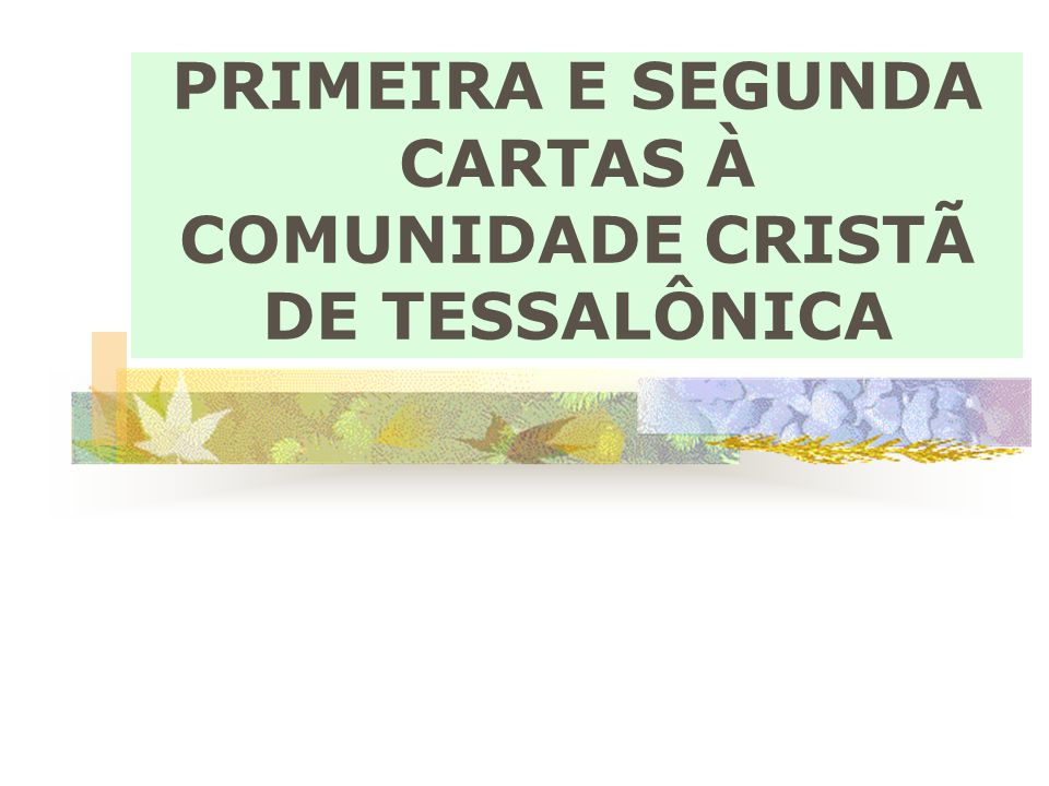 PRIMEIRA E SEGUNDA CARTAS À COMUNIDADE CRISTÃ DE TESSALÔNICA
