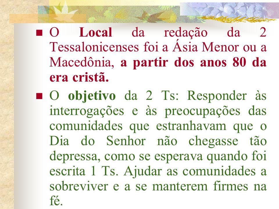 O Local da redação da 2 Tessalonicenses foi a Ásia Menor ou a Macedônia, a partir dos anos 80 da era cristã.
