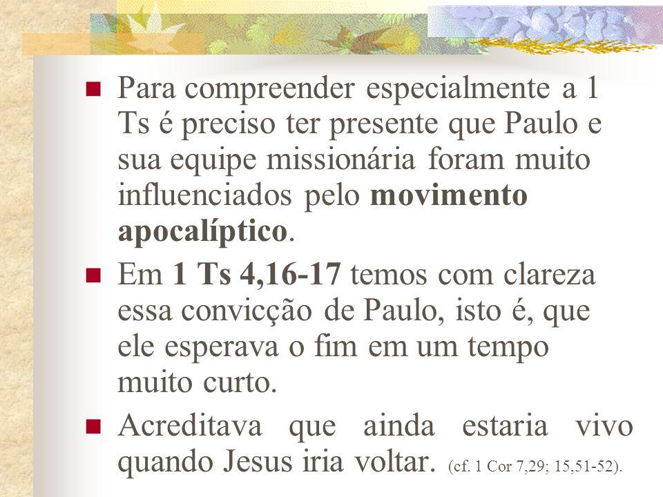 Para compreender especialmente a 1 Ts é preciso ter presente que Paulo e sua equipe missionária foram muito influenciados pelo movimento apocalíptico.