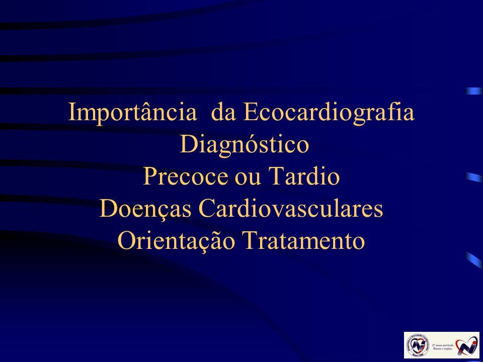 Importância da Ecocardiografia Diagnóstico Precoce ou Tardio Doenças Cardiovasculares Orientação Tratamento