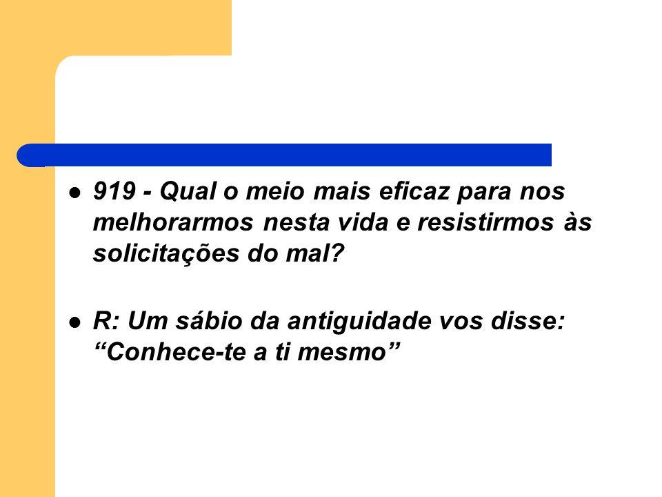 919 - Qual o meio mais eficaz para nos melhorarmos nesta vida e resistirmos às solicitações do mal