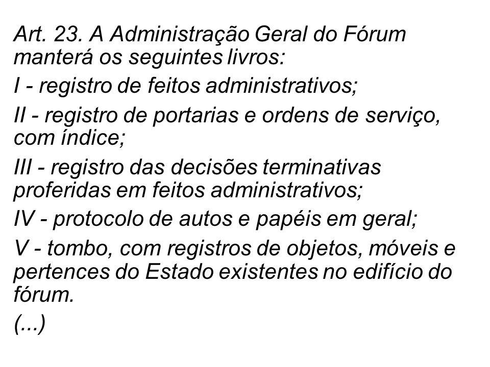 Art. 23. A Administração Geral do Fórum manterá os seguintes livros: