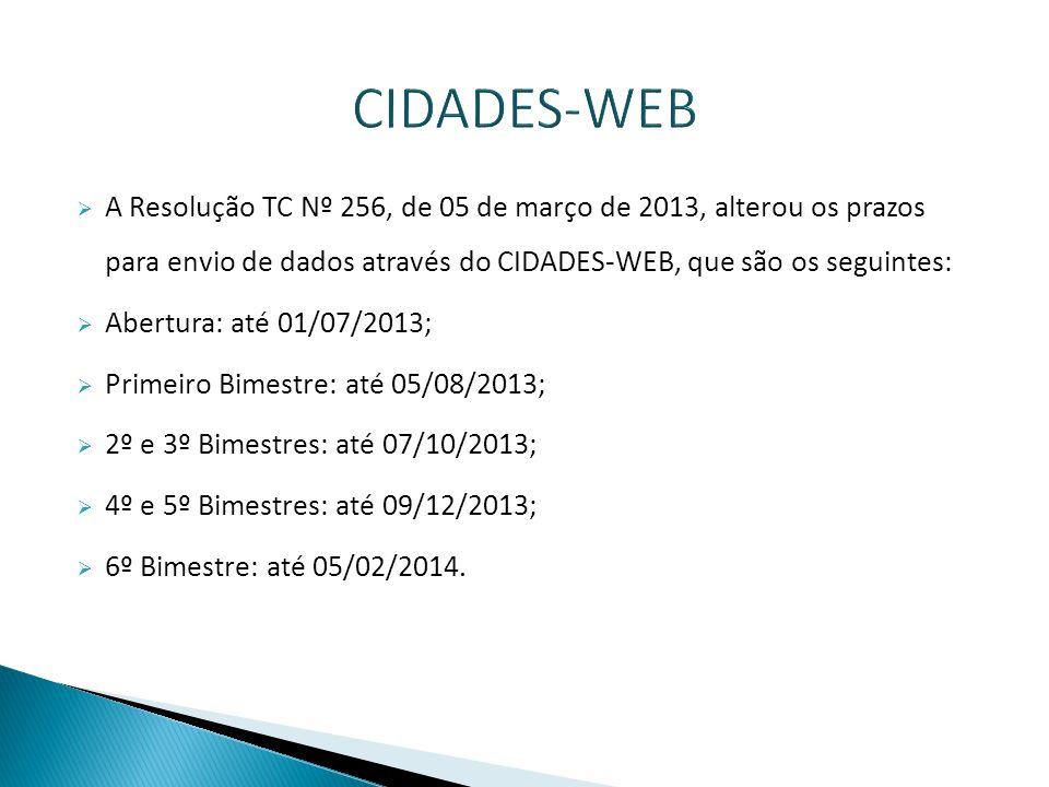 CIDADES-WEB A Resolução TC Nº 256, de 05 de março de 2013, alterou os prazos para envio de dados através do CIDADES-WEB, que são os seguintes: