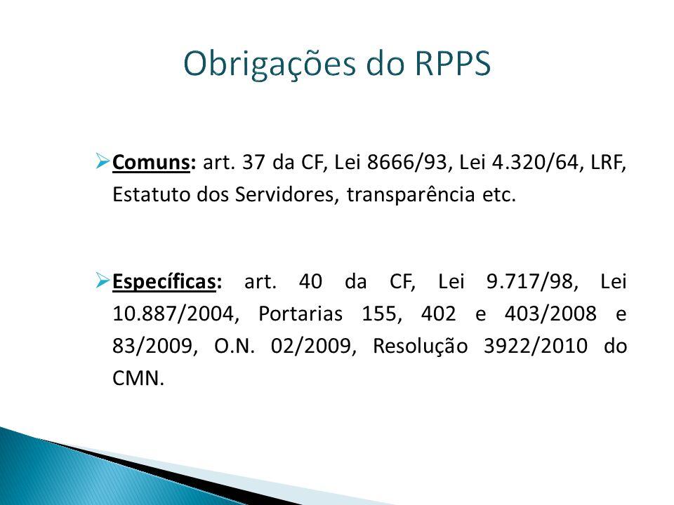 Obrigações do RPPS Comuns: art. 37 da CF, Lei 8666/93, Lei 4.320/64, LRF, Estatuto dos Servidores, transparência etc.