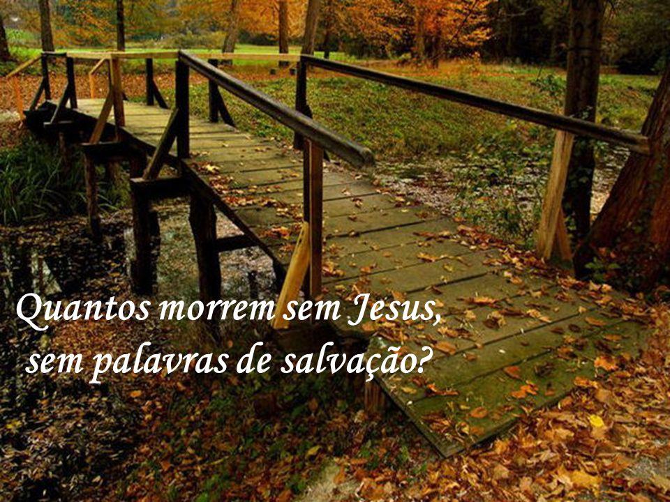 Quantos morrem sem Jesus, sem palavras de salvação