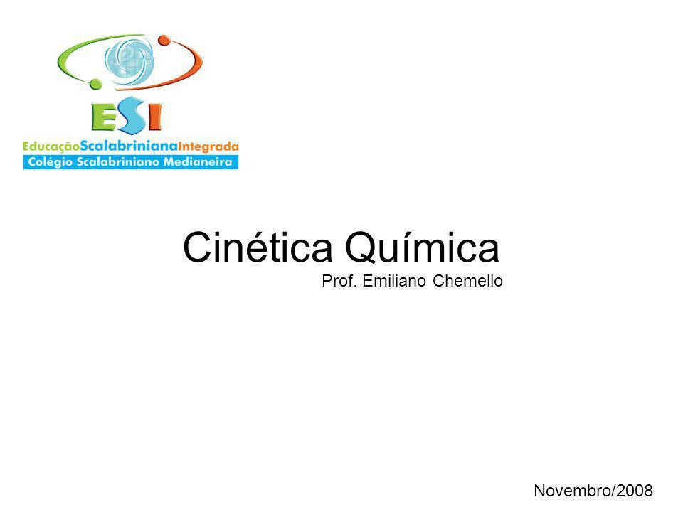 Cinética Química Prof. Emiliano Chemello Novembro/2008