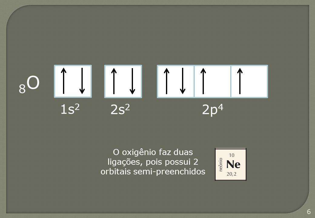 O oxigênio faz duas ligações, pois possui 2 orbitais semi-preenchidos