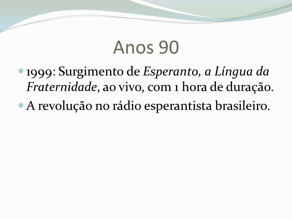 Anos 90 1999: Surgimento de Esperanto, a Língua da Fraternidade, ao vivo, com 1 hora de duração.