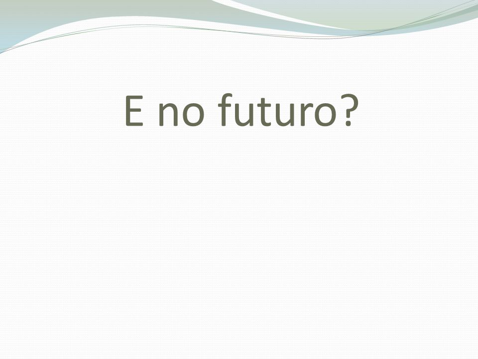 E no futuro