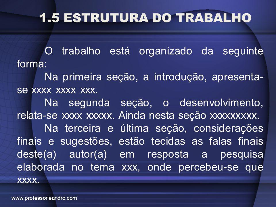 1.5 ESTRUTURA DO TRABALHO O trabalho está organizado da seguinte forma: Na primeira seção, a introdução, apresenta-se xxxx xxxx xxx.