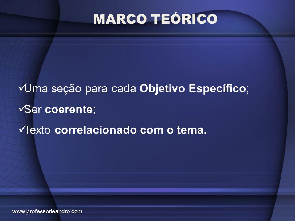 MARCO TEÓRICO Uma seção para cada Objetivo Específico; Ser coerente;