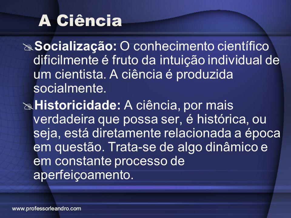 A Ciência Socialização: O conhecimento científico dificilmente é fruto da intuição individual de um cientista. A ciência é produzida socialmente.