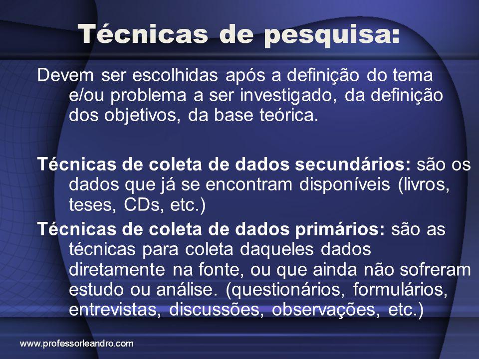 Técnicas de pesquisa: Devem ser escolhidas após a definição do tema e/ou problema a ser investigado, da definição dos objetivos, da base teórica.