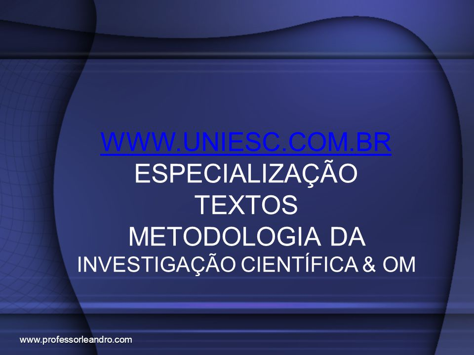 METODOLOGIA DA INVESTIGAÇÃO CIENTÍFICA & OM