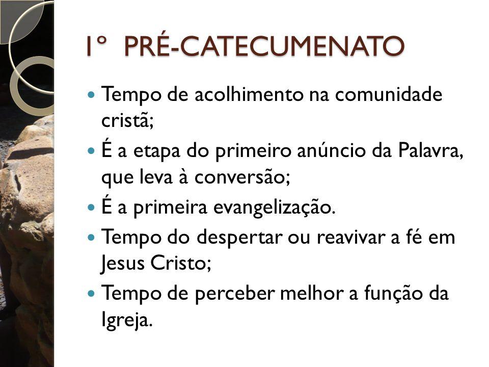 1º PRÉ-CATECUMENATO Tempo de acolhimento na comunidade cristã;