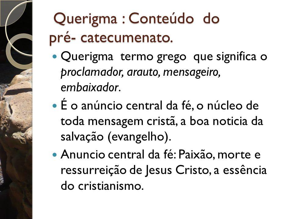 Querigma : Conteúdo do pré- catecumenato.