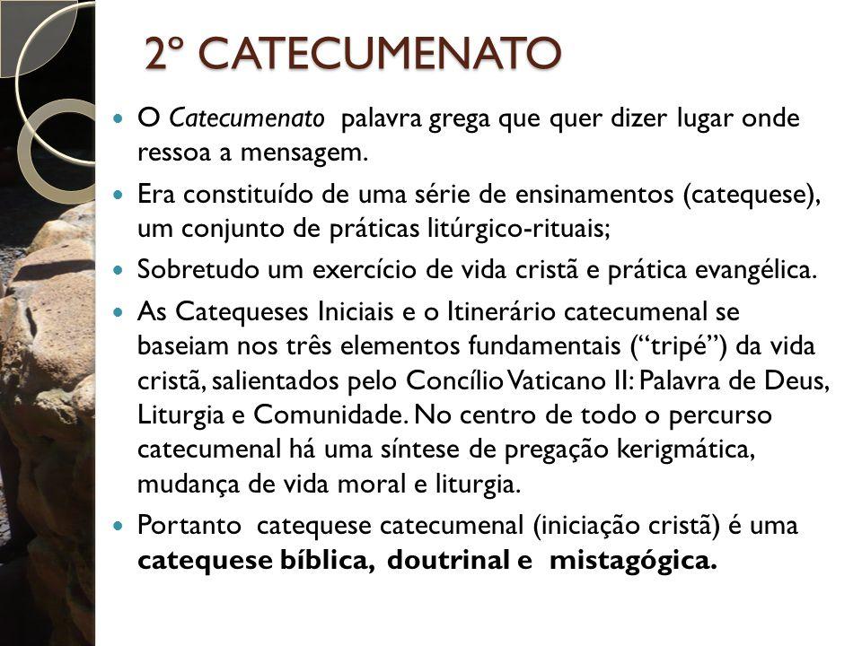 2º CATECUMENATO O Catecumenato palavra grega que quer dizer lugar onde ressoa a mensagem.