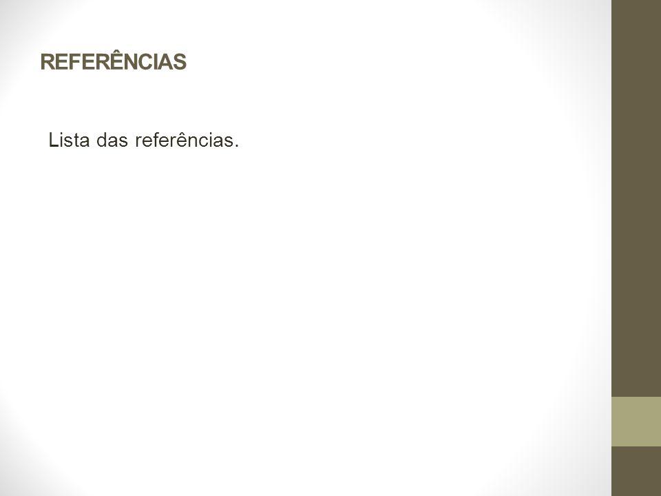 REFERÊNCIAS Lista das referências.