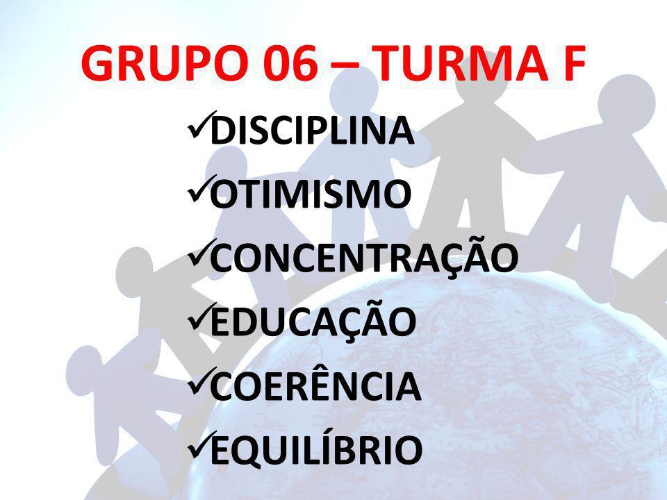 GRUPO 06 – TURMA F DISCIPLINA OTIMISMO CONCENTRAÇÃO EDUCAÇÃO COERÊNCIA