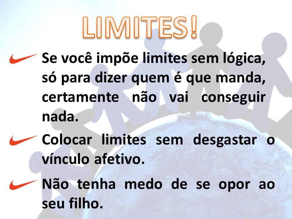 LIMITES! Se você impõe limites sem lógica, só para dizer quem é que manda, certamente não vai conseguir nada.
