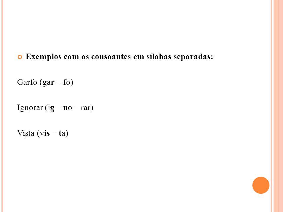 Exemplos com as consoantes em sílabas separadas: