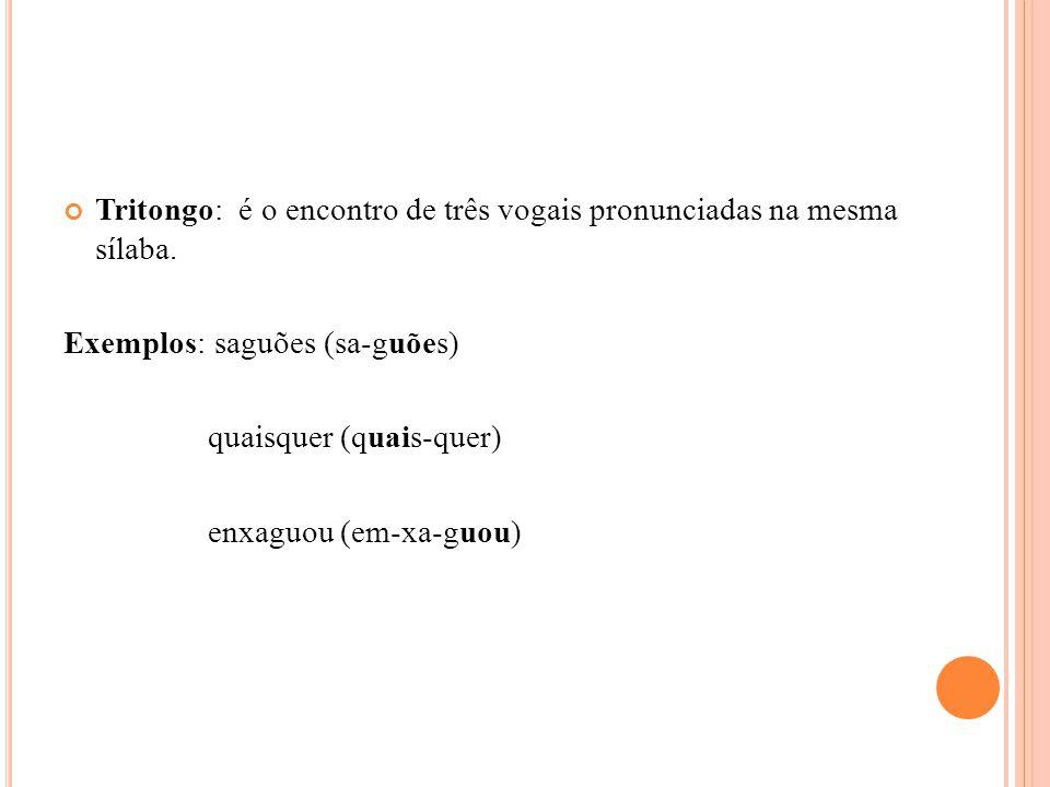 Tritongo: é o encontro de três vogais pronunciadas na mesma sílaba.