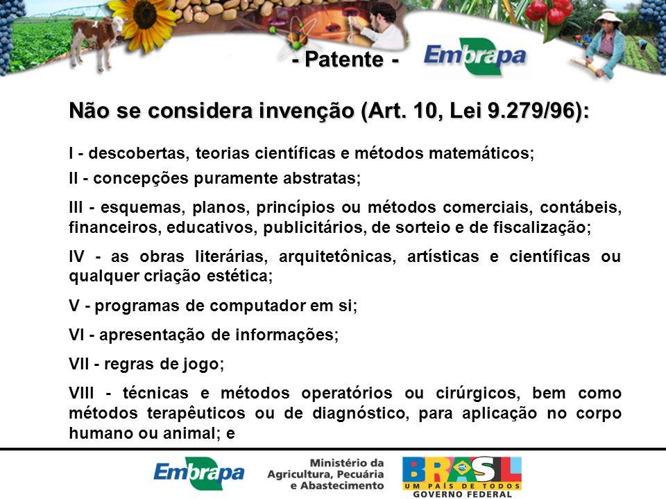 Não se considera invenção (Art. 10, Lei 9.279/96):